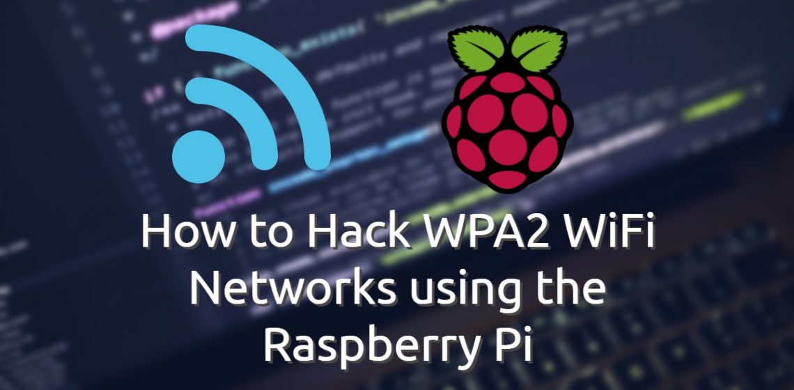 How to Crack WPA2 WiFi Networks using the Raspberry Pi